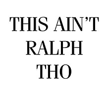 This Ain't Ralph Tho Photographic Print
