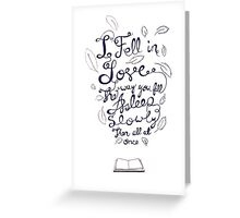 I fell in love the way you fall asleep: slowly, then all at once Greeting Card