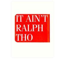 It Ain't Ralph Tho Art Print