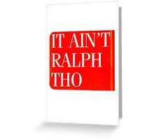 It Ain't Ralph Tho Greeting Card