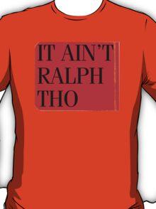 It Ain't Ralph Tho T-Shirt