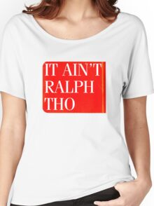 It Ain't Ralph Tho Women's Relaxed Fit T-Shirt