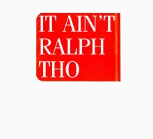 It Ain't Ralph Tho Unisex T-Shirt