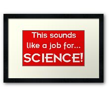 This sounds like a job for SCIENCE - light text Framed Print