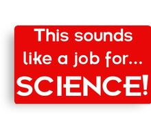 This sounds like a job for SCIENCE - light text Canvas Print