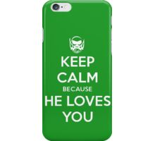 He loves you.  iPhone Case/Skin