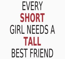 Every Short Girl Needs A Tall Best Friend by coolfuntees