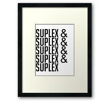 suplex& suplex& suplex& suplex Framed Print