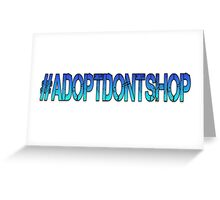 Adopt Don't Shop Hashtag  Greeting Card