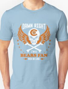 "Damn Right ""I'm a bears Fan"" Win or Lose Unisex T-Shirt"
