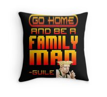 Guile Win Quote - Go Home And Be A Family Man Throw Pillow