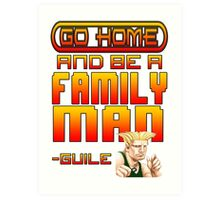 Guile Win Quote - Go Home And Be A Family Man Art Print
