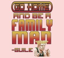 Guile Win Quote - Go Home And Be A Family Man Kids Clothes
