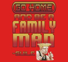 Guile Win Quote - Go Home And Be A Family Man One Piece - Short Sleeve