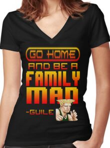 Guile Win Quote - Go Home And Be A Family Man Women's Fitted V-Neck T-Shirt