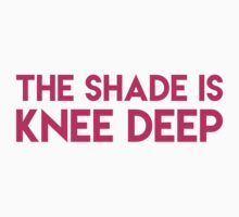 The shade is knee deep Baby Tee