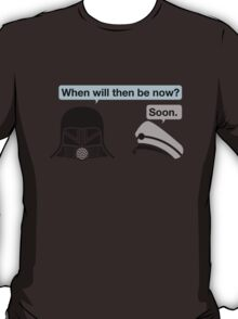 When will then be now? T-Shirt
