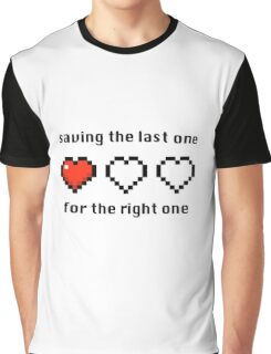 Saving the last one for the right one Graphic T-Shirt
