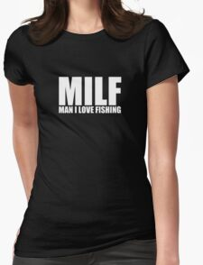 MILF Man I Love Fishing, Funny, Humor Womens Fitted T-Shirt
