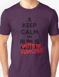 KEEP CALM - Keep Calm and Why Is The Rum Gone Unisex T-Shirt