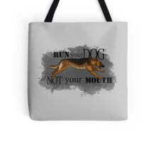 Run Your Dog, Not Your Mouth German Shepherd Tote Bag