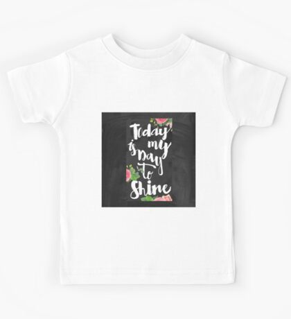 Today is my day to shine.chalk,typography,cool text,flowers,floral,hand painted,trendy,modern,blackboard,shabby chic,country chic,girly,beautiful Kids Tee