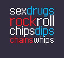 Sex Drugs Rock Roll Chips Dips Chains Whips Unisex T-Shirt