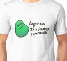 Happiness is a fleeting experience Unisex T-Shirt