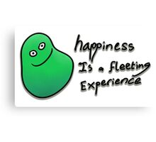 Happiness is a fleeting experience Canvas Print