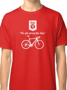 The Rules #4 - It's all about the bike Classic T-Shirt