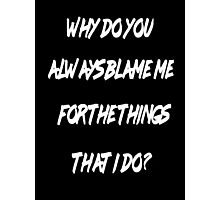 Why do you always blame me (Black Version) Photographic Print