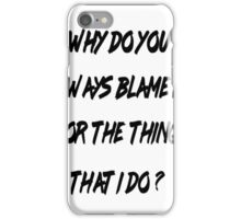 Why do you always blame me (White Version) iPhone Case/Skin