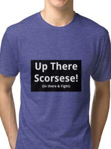 Up There Scorsese! Merch Tri-blend T-Shirt