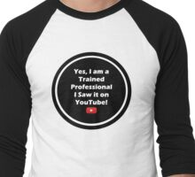 Yes, I am a Trained Professional I Saw it on YOUTUBE Men's Baseball ¾ T-Shirt