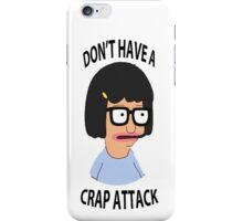Don't have a crap attack, Tina iPhone Case/Skin