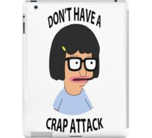 Don't have a crap attack, Tina iPad Case/Skin
