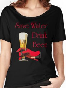 Be a conservationist Save water drink beer Women's Relaxed Fit T-Shirt
