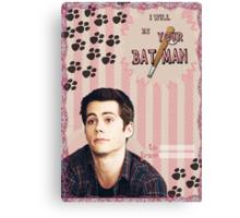 My Teenwolfed Valentine [I Will Be Your Batman] Canvas Print