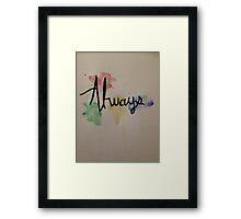 Always Framed Print