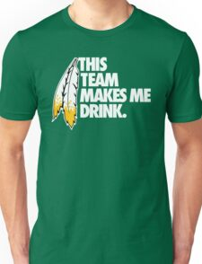 THIS TEAM MAKES ME DRINK. Unisex T-Shirt