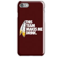THIS TEAM MAKES ME DRINK. iPhone Case/Skin