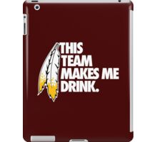 THIS TEAM MAKES ME DRINK. iPad Case/Skin