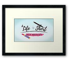 Life is Short, Buy Makeup Framed Print