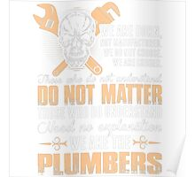 We Are The Plumbers We Are Born Not Manufactured Poster