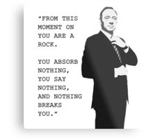 Frank Underwood 'You are a Rock' Metal Print