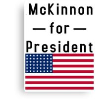 McKinnon for President Canvas Print