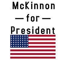 McKinnon for President Photographic Print