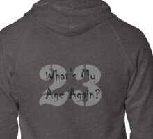 Whats my age again Zipped Hoodie