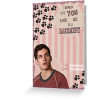 My Teenwolfed Valentine[I Would Let You Lock Me] Greeting Card