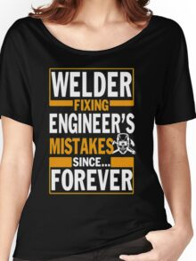 Welder Fixing engineer's mistakes since forever Women's Relaxed Fit T-Shirt